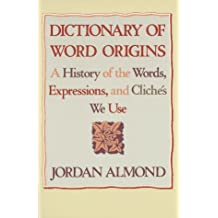 Dictionary of Word Origins: A History of the Words, Expressions and Cliches We Use