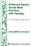 Evidence-Based Social Work Practice with Families, Jacqueline Corcoran, 0826113036