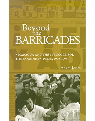 Beyond The Barricades: Nicaragua and the Struggle for the Sandinista Press, 1979-1998