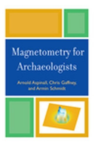 Magnetometry for Archaeologists (Geophysical Methods for Archaeology)