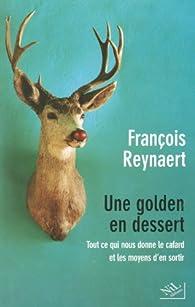 Une Golden en dessert : Tout ce qui nous donne le cafard et les moyens d'en sortir par François Reynaert