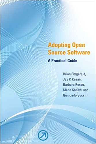 Adopting Open Source Software A Practical Guide The Mit Press Fitzgerald Brian Kesan Jay P Russo Barbara Shaikh Maha Succi Giancarlo 9780262516358 Amazon Com Books