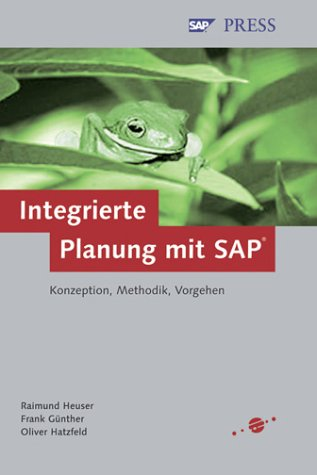 Integrierte Planung mit SAP: Konzeption, Methodik, Vorgehen (SAP PRESS)