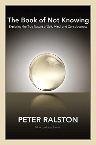 Download The Book of Not Knowing: Exploring the True Nature of Self, Mind, and Consciousness [Paperback] [2010] (Author) Peter Ralston ebook