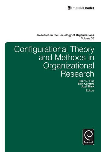 Configurational Theory and Methods in Organizational Research (Research in the Sociology of Organizations)