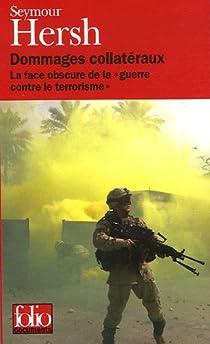 Dommages collatéraux. La face obscure de la guerre contre le terrorisme par Hersh