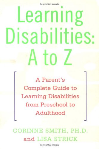 s: A to Z: A Parent's Complete Guide to Learning Disabilities from Preschool to Adulthood ()