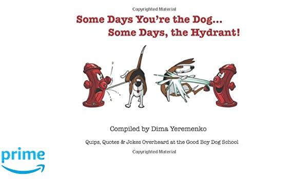 Some Days Youre The Dog Some Days The Hydrant Quips Quotes