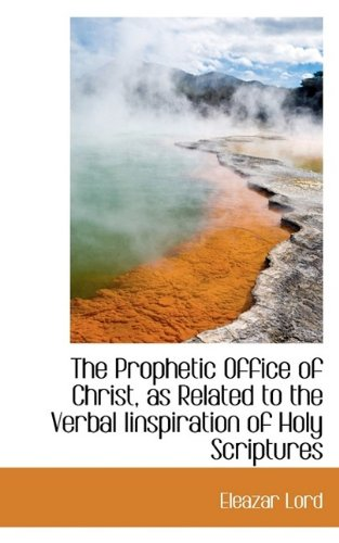 The Prophetic Office of Christ, as Related to the Verbal Iinspiration of Holy Scriptures pdf epub