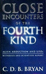 Close Encounters of the Fourth Kind (Alien Abduction and UFOs- Witnesses and Scientists Report)