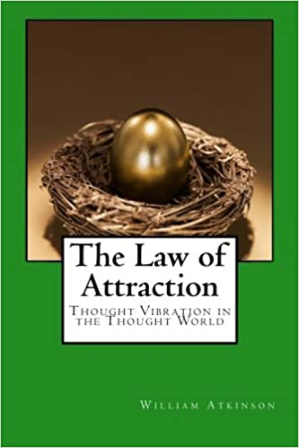 The Law of Attraction: Thought Vibration in the Thought World