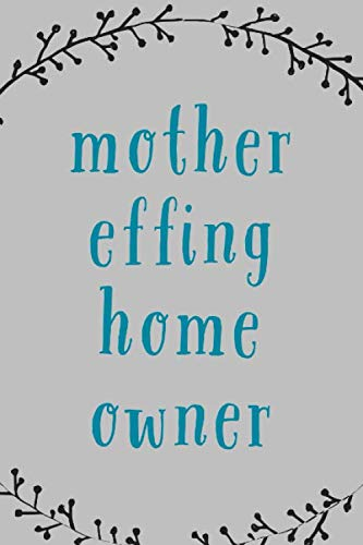 Mother Effing Homeowner: Novelty Saying For New Home Owners, Blank Lined Notebook For Writing In
