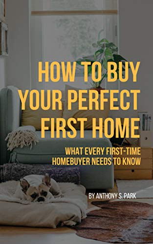 How To Buy Your Perfect First Home by Anthony S. Park ebook deal