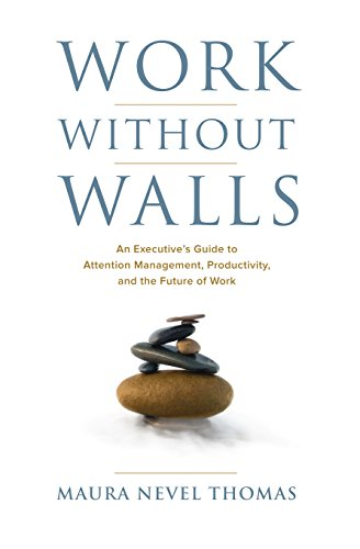 Work Without Walls: An Executive's Guide to Attention Manage