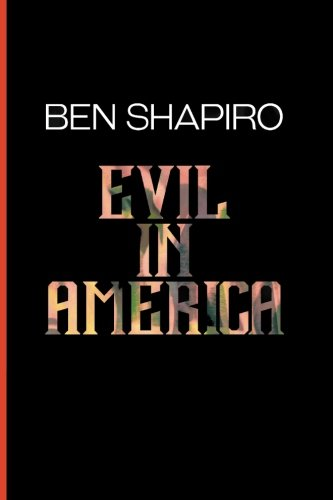Book cover from Evil In America by Ben Shapiro