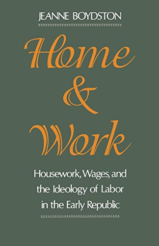 Home and Work: Housework, Wages, and the Ideology of Labor in the Early Republic