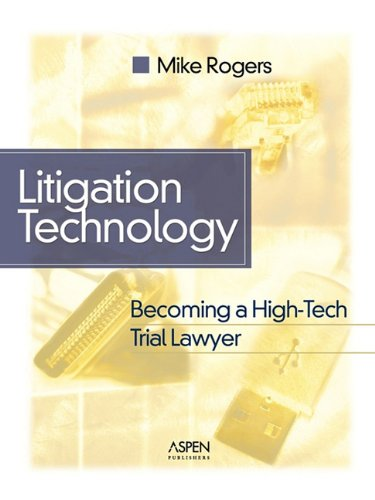 Litigation Technology: Becoming a High Tech Trial Lawyer (Coursebook)