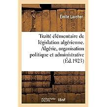 Traité Élémentaire de Législation Algérienne. Algérie, Organisation Politique Et Administrative