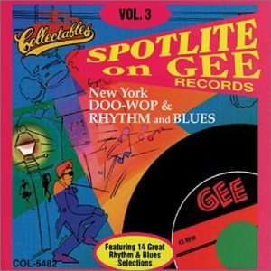Spotlite on Gee Records, Vol. 3: New York Doo-Wop & Rhythm and Blues