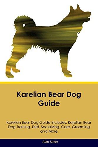 Karelian Bear Dog Guide Karelian Bear Dog Guide Includes: Karelian Bear Dog Training, Diet, Socializing, Care, Grooming, Breeding and - Bear Karelian Dog