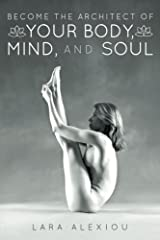 Become the Architect of Your Body, Mind, and Soul Paperback