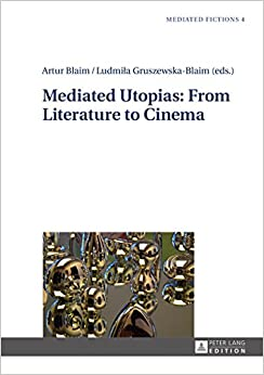 Mediated Utopias: From Literature to Cinema (Mediated Fictions Studies in Verbal and Visual Narratives)