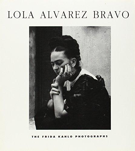 Lola Alvarex Bravo: The Frida Kahlo (Frida Kahlo Photographs)
