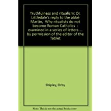 """Truthfulness and ritualism: Dr. Littledale's reply to the abbé Martin, """"Why ritualists do not become Roman Catholics"""" : examined in a series of ... by permission of the editor of the Tablet"""