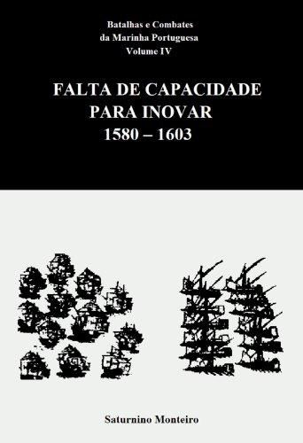 Batalhas e Combates da Marinha Portuguesa - Volume IV - Falta de Capacidade para Inovar 1580-1603