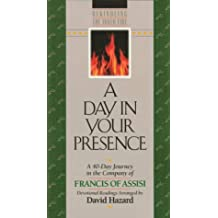 A Day In Your Presence: A 40-Day Journey in the Company of Francis of Assisi (Rekindling Inner Fire)