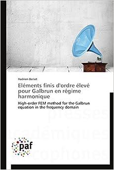Book Eléments finis d'ordre élevé pour Galbrun en régime harmonique: High-order FEM method for the Galbrun equation in the frequency domain (Omn.Pres.Franc.) (French Edition)