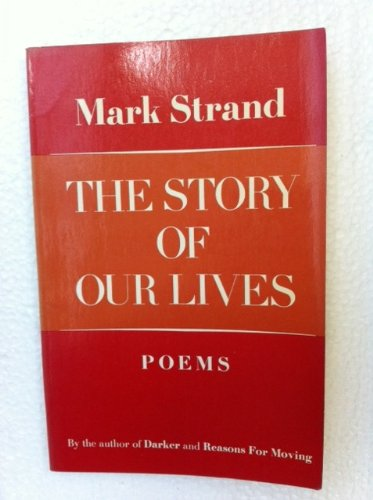 The Story of Our Lives: Poems (The Story Of Our Lives Mark Strand)