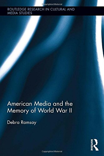 American Media and the Memory of World War II (Routledge Research in Cultural and Media Studies)