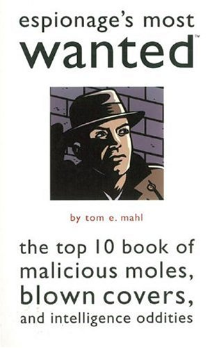 Espionage's Most Wanted®: The Top 10 Book of Malicious Moles, Blown Covers, and Intelligence Oddities (Top 10 Best Intelligence Agencies)