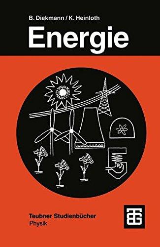 Energie: Physikalische Grundlagen ihrer Erzeugung, Umwandlung und Nutzung (Teubner Studienbücher Physik)