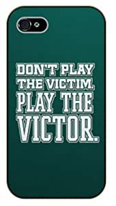 iPhone 4 / 4s Don't play the victim. Play the victor - black plastic case / Life quotes, inspirational and motivational / Surelock Authentic