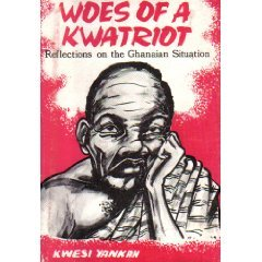 Woes of a kwatriot: Reflections on the Ghanaian situation Kwesi Yankah