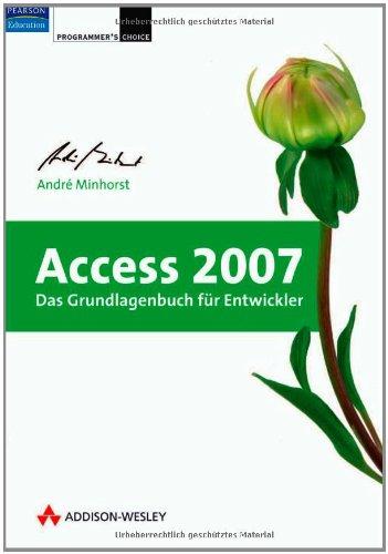 Access 2007 - Das Grundlagenbuch für Entwickler Gebundenes Buch – 1. März 2007 André Minhorst Addison-Wesley Verlag 3827324602 Anwendungs-Software