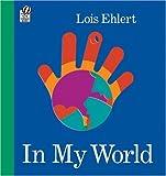 In My World, Lois Ehlert, 0152054294