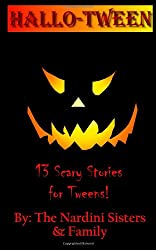 Hallotween: 13 Scary Stories for Tweens! (Volume 1)