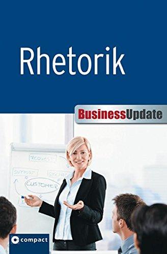 Rhetorik: Redegewandt auftreten und überzeugen (Business Update)