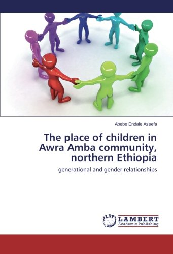 Download The place of children in Awra Amba community, northern Ethiopia: generational and gender relationships pdf epub