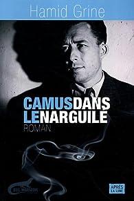 Camus dans le narguilé par Hamid Grine
