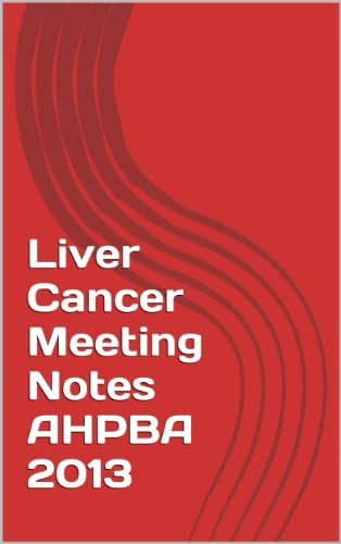 Liver Cancer Meeting Notes AHPBA 2013