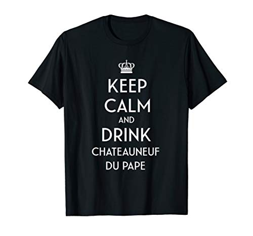 Keep Calm And Drink Chateauneuf du Pape French Wine Lover  T-Shirt