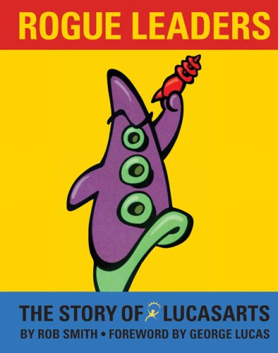 Rogue Leaders: The Story of LucasArts: Amazon.de: Rob Smith, George ...