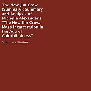 Summary and Analysis of Michelle Alexander's 'The New Jim Crow: Mass Incarceration in the Age of Colorblindness' Hörbuch