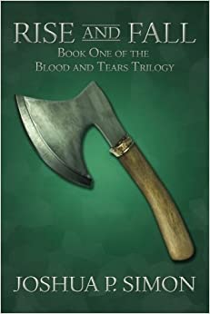 Rise and Fall: Book One of the Blood and Tears Trilogy by Simon, Joshua P.(December 2, 2011)