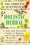 The Complete Illustrated Holistic Herbal: A Safe and Practical Guide to Making and Using Herbal Remedies, David Hoffmann, 1852308478