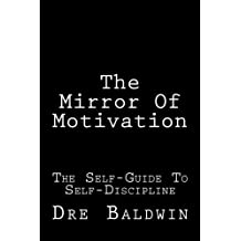 The Mirror Of Motivation: The Self-Guide To Self-Discipline